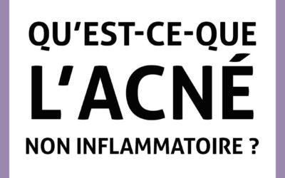 """Qu'est-ce-que l'acné (""""non inflammatoire"""") ?"""