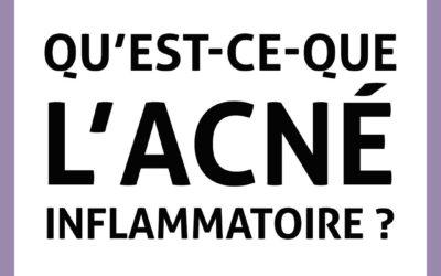 Qu'est-ce-que l'acné inflammatoire ?