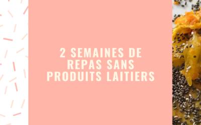 2 SEMAINES DE REPAS SANS PRODUITS LAITIERS !